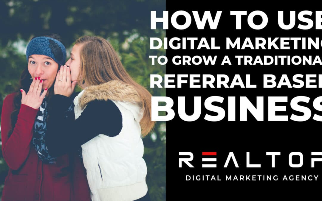 How to use digital marketing to grow a traditional referral-based business.