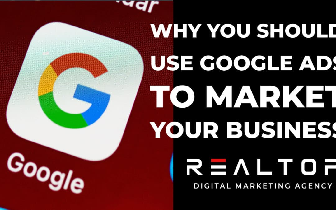 Why You Should be Using Google Ads to Market Your Business