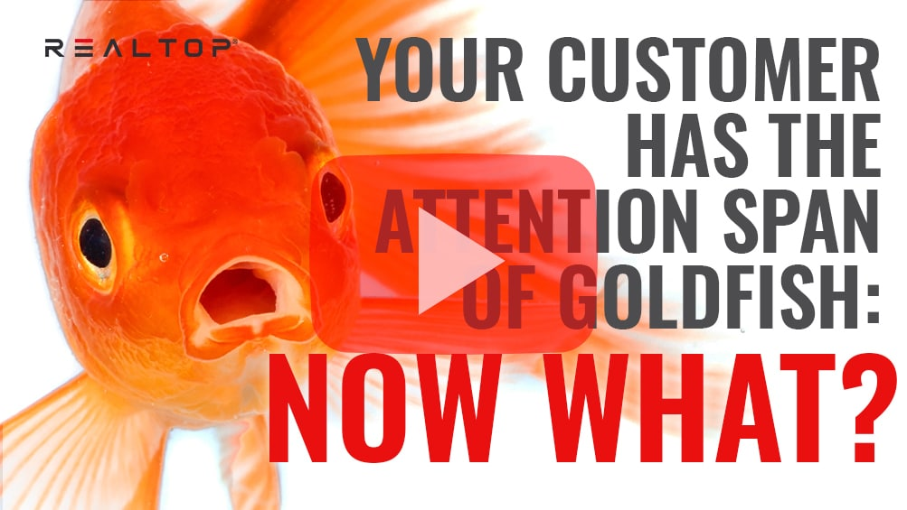 Your Customer Has the Attention Span of Goldfish: Now What?